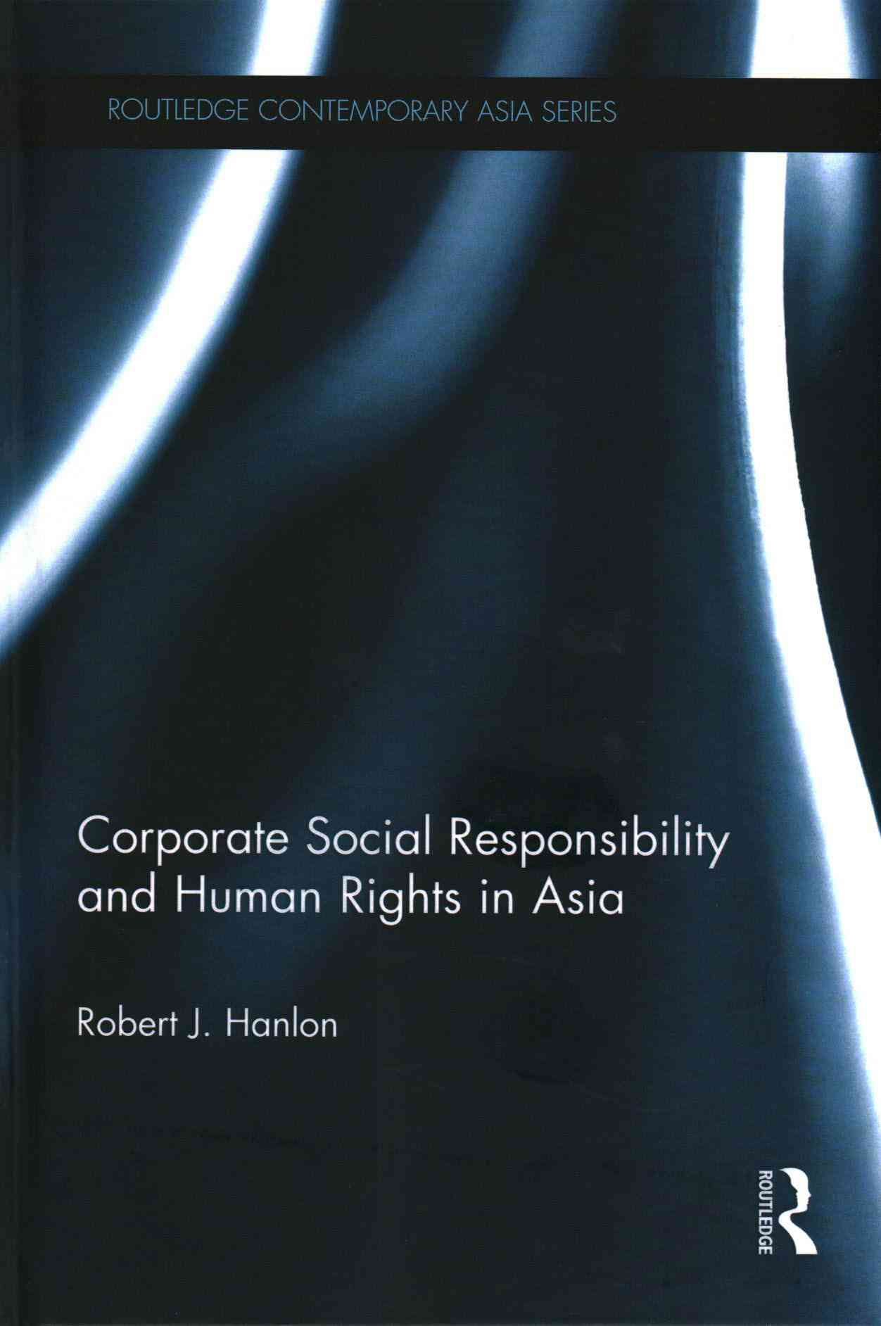 Corporate Social Responsibility and Human Rights in Asia By Hanlon, Robert J.