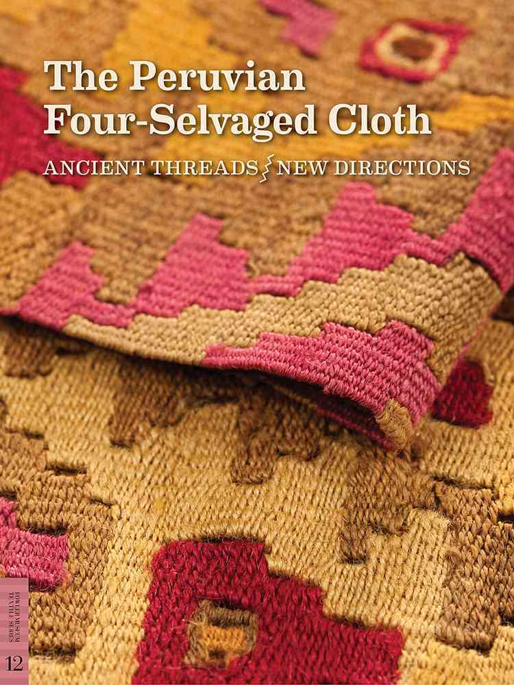The Peruvian Four-Selvaged Cloth By Phipps, Elena