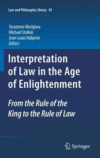 Interpretation of Law in the Age of Enlightenment By Morigiwa, Yasutomo (EDT)/ Stolleis, Michael (EDT)/ Halperin, Jean-louis (EDT)